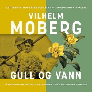 Gull og vann (lydbok) av Vilhelm Moberg