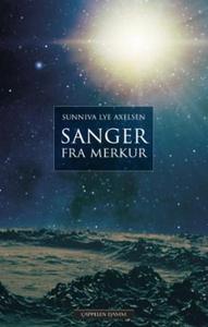 Sanger fra Merkur (ebok) av Sunniva Lye Axels