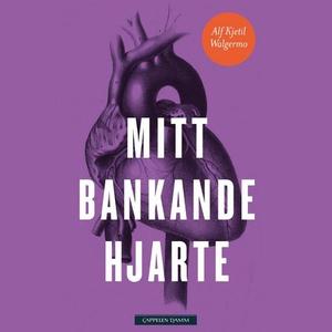Mitt bankande hjarte (lydbok) av Alf Kjetil W