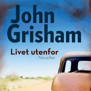 Livet utenfor (lydbok) av John Grisham