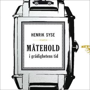 Måtehold i grådighetens tid (lydbok) av Henri