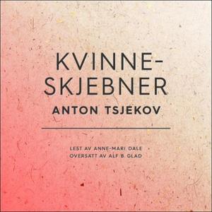 Kvinneskjebner (lydbok) av Anton Tsjekhov