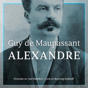 Alexandre (lydbok) av Guy de Maupassant