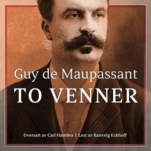To venner (lydbok) av Guy de Maupassant