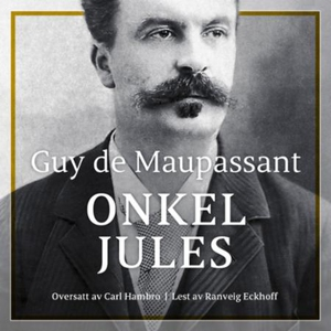 Onkel Jules (lydbok) av Guy de Maupassant