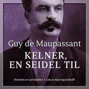 Kelner, en seidel til (lydbok) av Guy de Maup