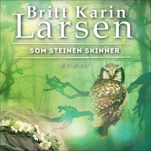 Som steinen skinner (lydbok) av Britt Karin L