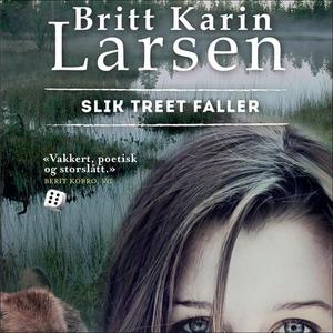 Slik treet faller (lydbok) av Britt Karin Lar