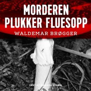 Morderen plukker fluesopp (lydbok) av Waldema