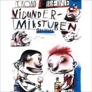 Vidundermiksturen (lydbok) av Trond Brænne