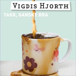 Takk, ganske bra (lydbok) av Vigdis Hjorth