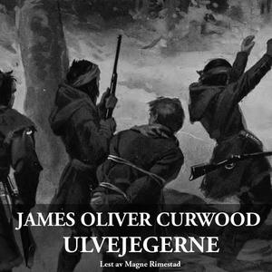 Ulvejegerne (lydbok) av James Oliver Curwood