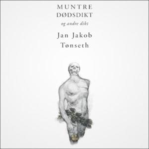 Muntre dødsdikt (lydbok) av Jan Jakob Tønseth