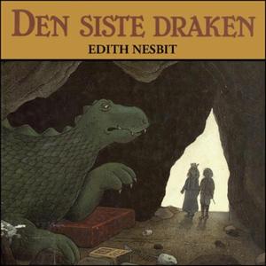 Den siste draken (lydbok) av Edith Nesbit