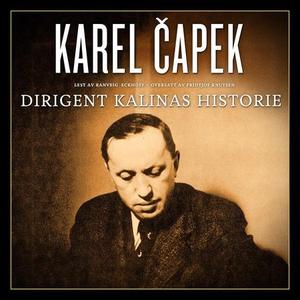 Dirigent Kalinas historie (lydbok) av Karel C