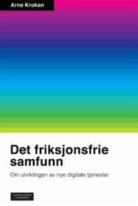 Det friksjonsfrie samfunn (ebok) av Arne Krok