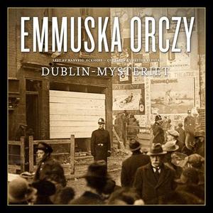 Dublin-mysteriet (lydbok) av Emmuska Orczy Or