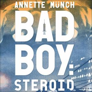 Badboy: Steroid (lydbok) av Annette Münch