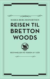 Reisen til Bretton Woods (ebok) av Maria Berg