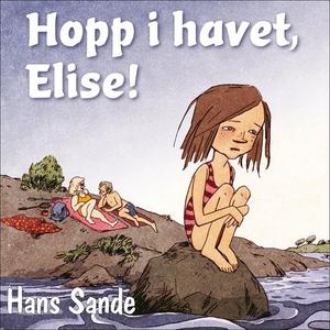 Hopp i havet, Elise! (lydbok) av Hans Sande