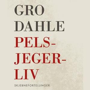 Pelsjegerliv (lydbok) av Gro Dahle