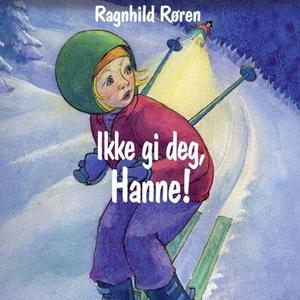 Ikke gi deg, Hanne! (lydbok) av Ragnhild Røre
