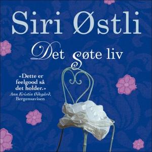 Det søte liv (lydbok) av Siri Østli