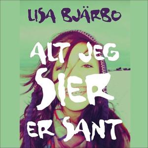 Alt jeg sier er sant (lydbok) av Lisa Bjärbo