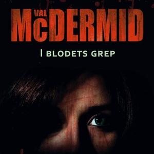 I blodets grep (lydbok) av Val McDermid