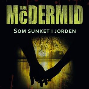 Som sunket i jorden (lydbok) av Val McDermid