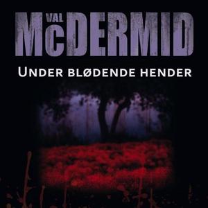 Under blødende hender (lydbok) av Val McDermi
