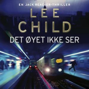 Det øyet ikke ser (lydbok) av Lee Child