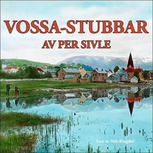 Vossa-stubbar (lydbok) av Per Sivle