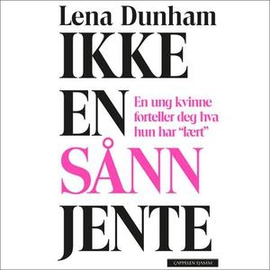Ikke en sånn jente (lydbok) av Lena Dunham