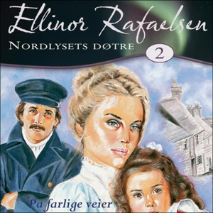 På farlige veier (lydbok) av Ellinor Rafaelse