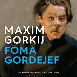 Foma Gordejef (lydbok) av Maksim Gorkij