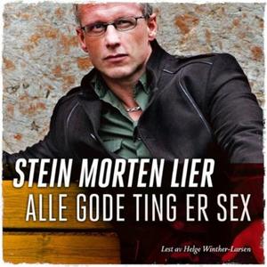 Alle gode ting er sex (lydbok) av Stein Morte