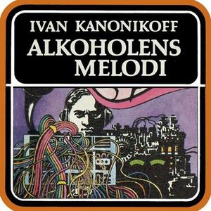 Alkoholens melodi (lydbok) av Ivan Kanonikoff