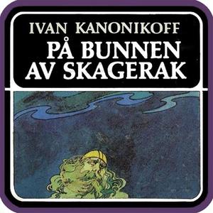 På bunnen av Skagerak (lydbok) av Ivan Kanoni