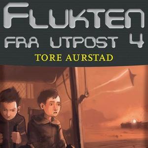 Flukten fra utpost 4 (lydbok) av Tore Aurstad