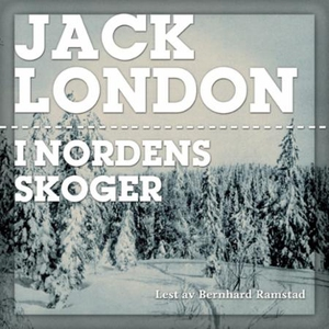 I nordens skoger (lydbok) av Jack London