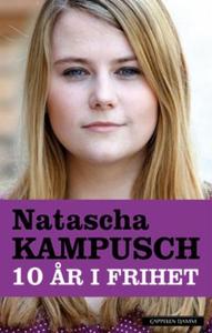 Ti år i frihet (ebok) av Natascha Kampusch