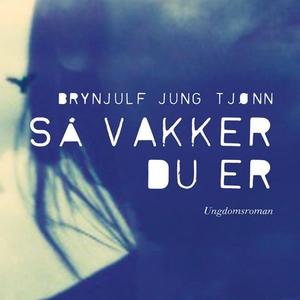 Så vakker du er (lydbok) av Brynjulf Jung Tjø