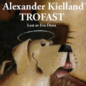 Trofast (lydbok) av Alexander L. Kielland