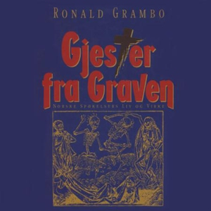 Gjester fra graven - norske spøkelsers liv og