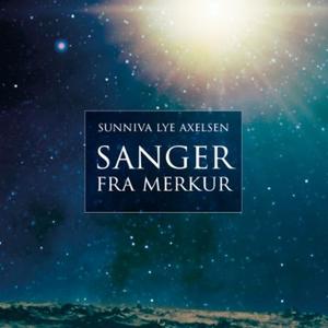 Sanger fra Merkur (lydbok) av Sunniva Lye Axe