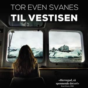 Til Vestisen (lydbok) av Tor Even Svanes