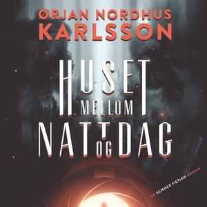 Huset mellom natt og dag (lydbok) av Ørjan No