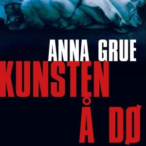 Kunsten å dø (lydbok) av Anna Grue
