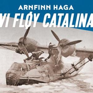 Vi fløy Catalina (lydbok) av Arnfinn Haga